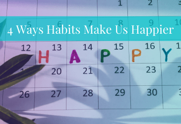 Four Ways Habits Make Us Happier