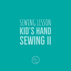 Learn to Sew | Kid's Hand Sewing II | Stacey Sansom Designs