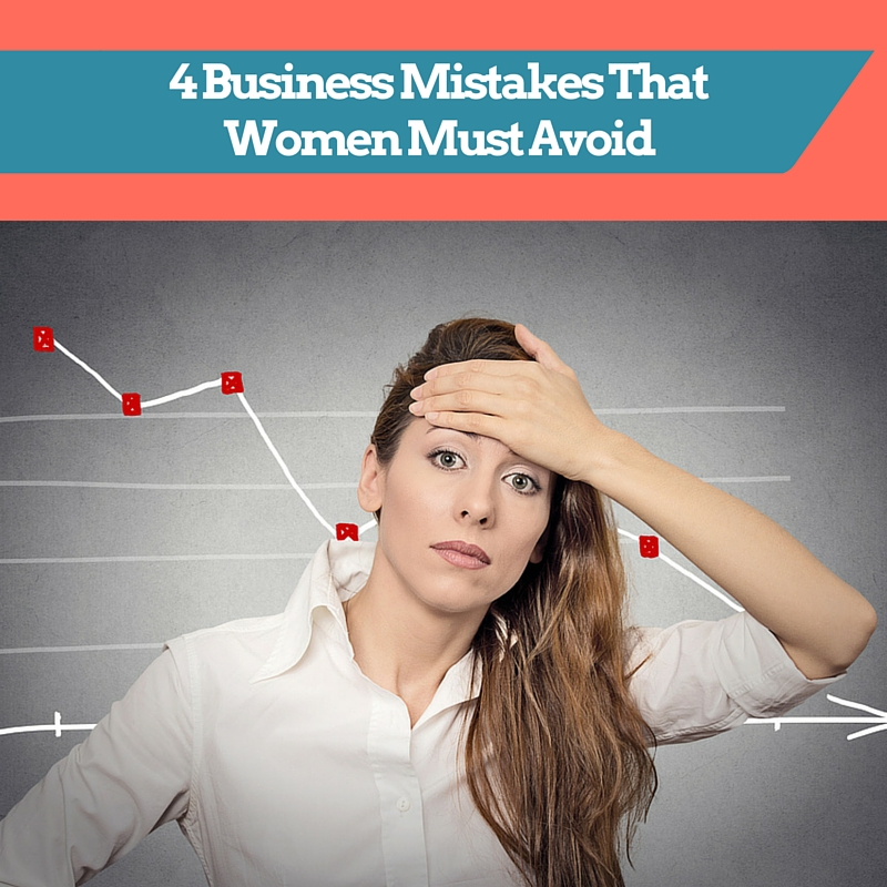 4 Business Mistakes That Women Must Avoid