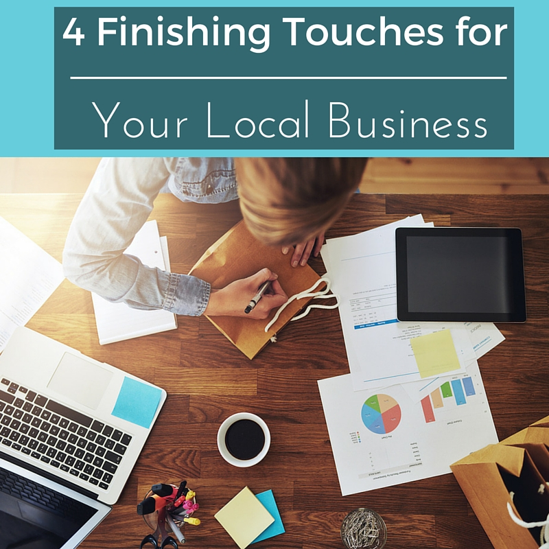 4 Finishing Touches for Your Local Business