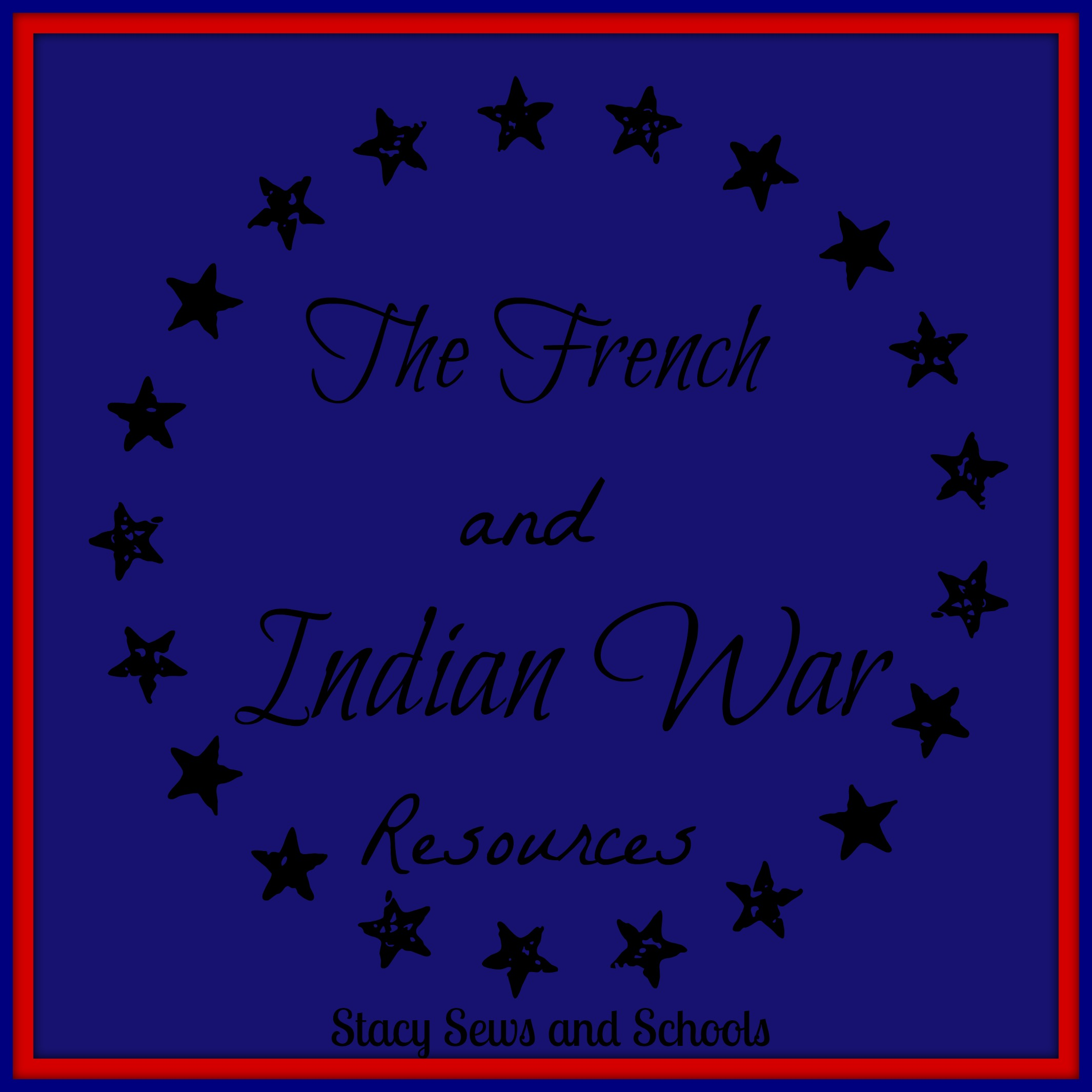 Stacy Sews And Schools The French And Indian War Resources
