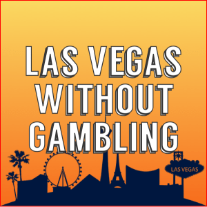 4 Ways to Experience Las Vegas Without Gambling