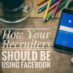 How Your Recruiters Should Be Using Facebook