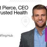 How a Medical Error Got Matt Pierce, CEO of Trusted Health, into the Healthcare Staffing Industry