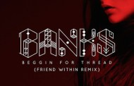 New music: BANKS - 'Beggin For Thread' (Friend Within Remix)