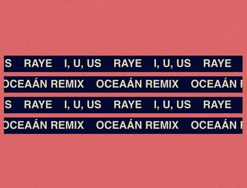 Audio: RAYE - 'I, U, Us' (Oceaán Remix)