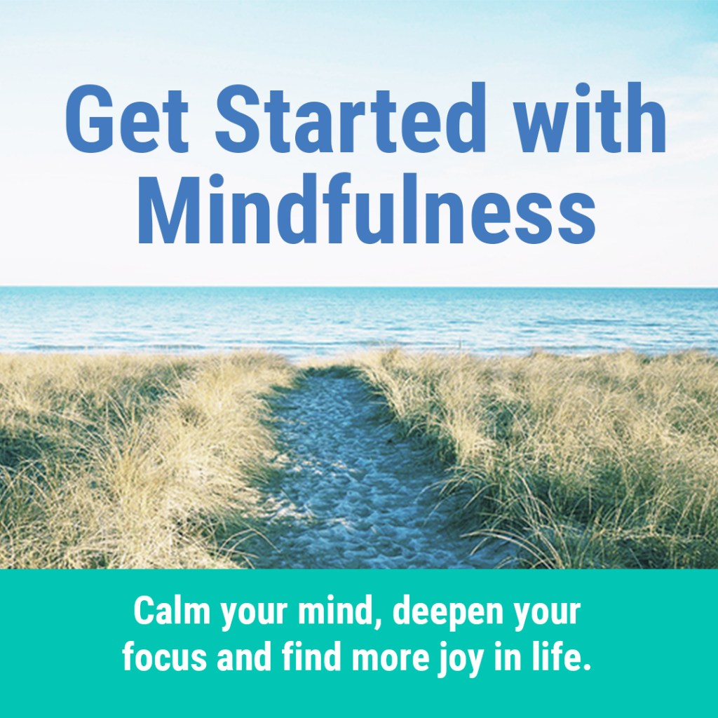 Get Started with Mindfulness