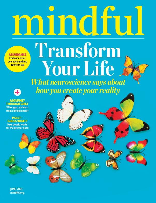Mindful Magazine - June 2021 - Mindfulness, Abundance, and the Neuroscience of Reality