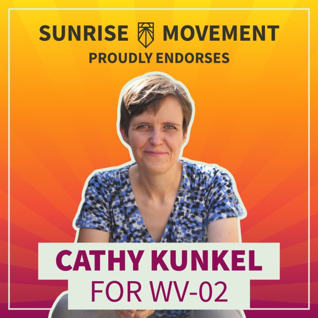A photo of Cathy Kunkel with text: Sunrise Movement proudly endorses Cathy Kunkel for WV-02.