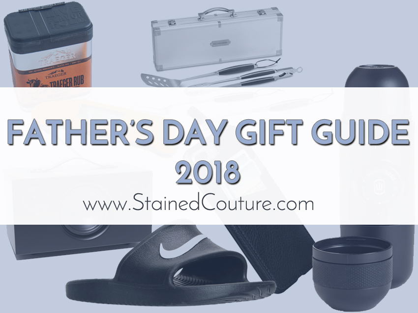 Father's Day Gift Guide 2018 | STAINED COUTURE