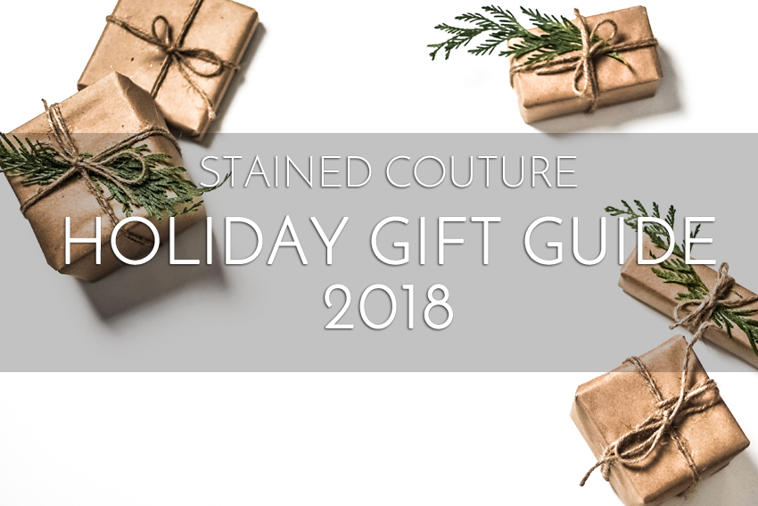 Holidat Gift Guide 2018 | STAINED COUTURE
