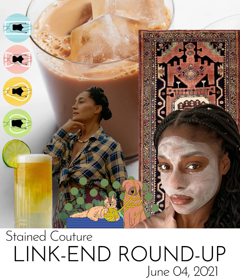 LINK-END ROUND-UP: June 4, 2021 | STAINED COUTURE