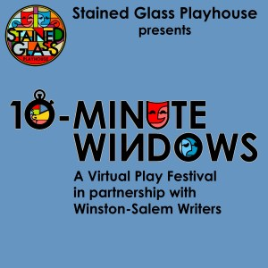 """Stained Glass Playhouse presents """"10-Minute Windows"""", a virtual play festival in partnership with Winston-Salem Writers"""
