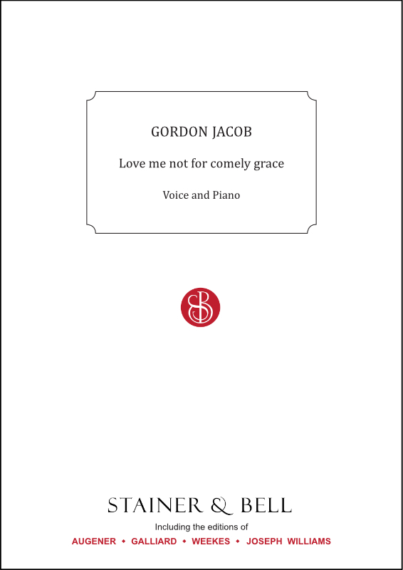 Jacob, Gordon: Love Me Not For Comely Grace. Voice And Piano
