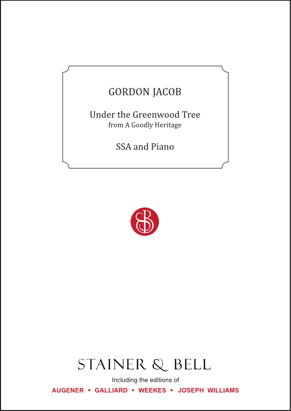 Jacob, Gordon: Under The Greenwood Tree (from 'A Goodly Heritage). SSA
