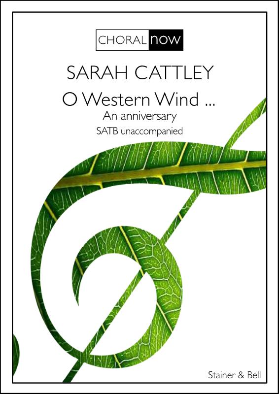 Cattley, Sarah: O Western Wind … An Anniversary. SATB