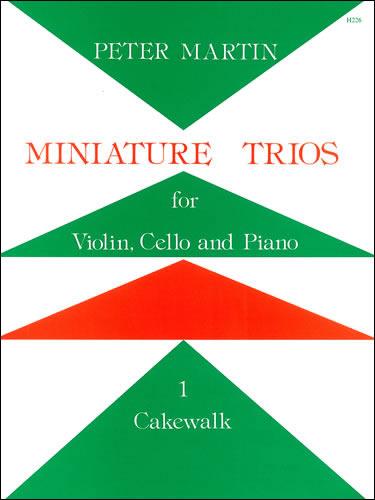 Martin, Peter: Miniature Trios For Violin, Cello And Piano. Cakewalk
