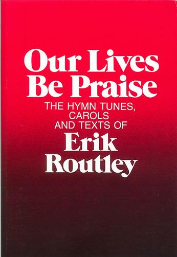 Routley, Erik: Our Lives Be Praise