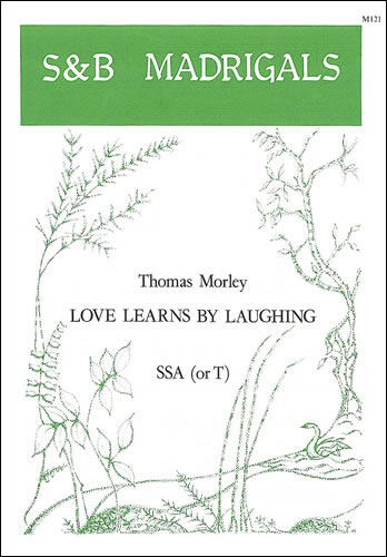 Morley, Thomas: Love Learns By Laughing