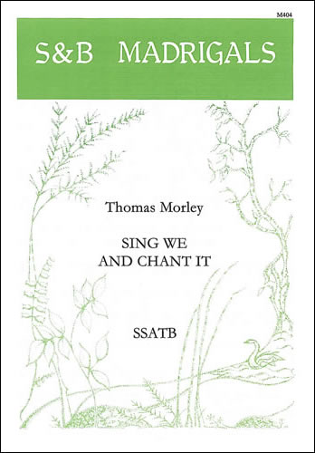 Morley, Thomas: Sing We And Chant It