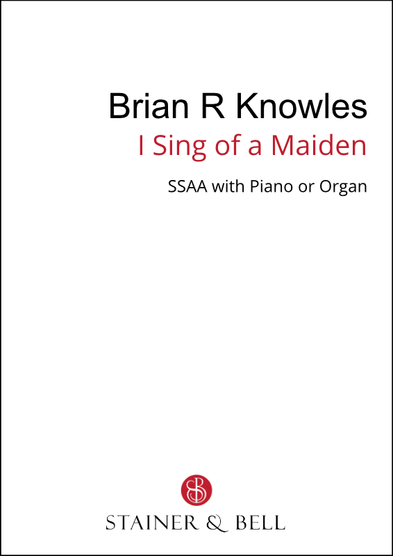 Knowles, Brian R: I Sing Of A Maiden (SSAA)