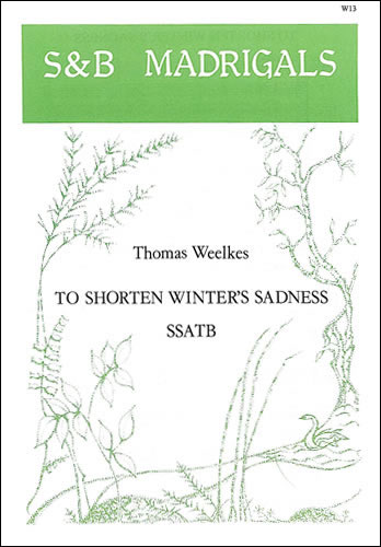 Weelkes, Thomas: To Shorten Winter's Sadness