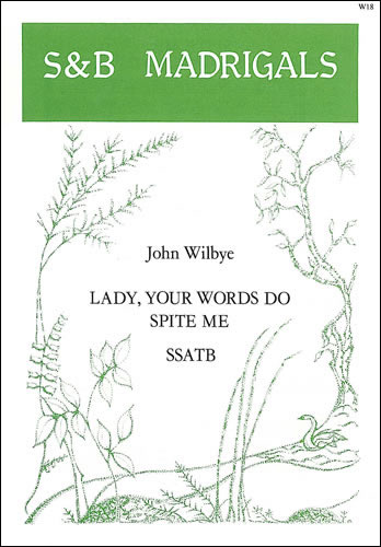 Wilbye, John: Lady, Your Words Do Spite Me