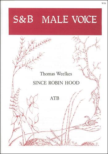 Weelkes, Thomas: Since Robin Hood