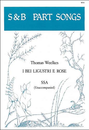 Weelkes, Thomas: I Bei Ligustri E Rose