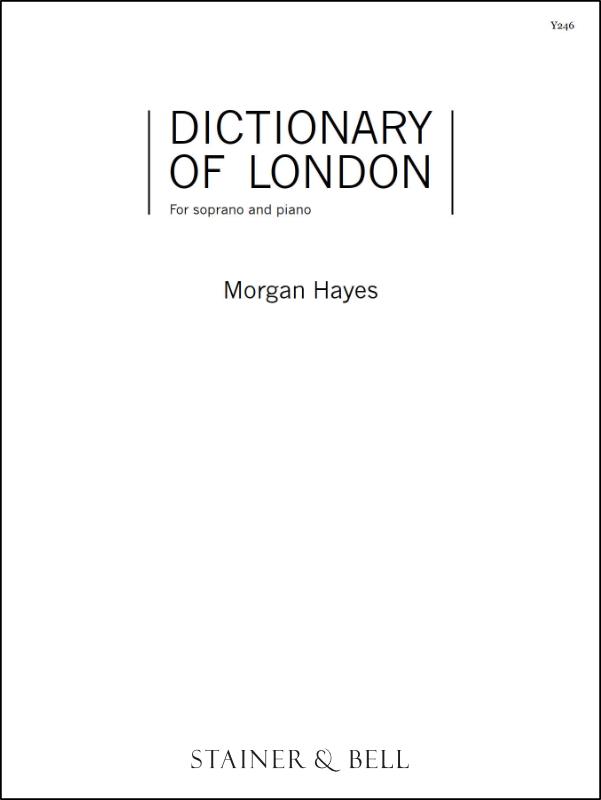 Hayes, Morgan: Dictionary Of London. Soprano And Piano.