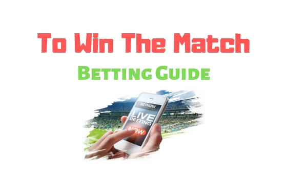 To Win The Match - Betting Guide