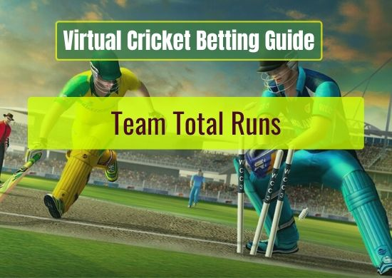 Team Total Runs - Virtual Cricket Betting Guide