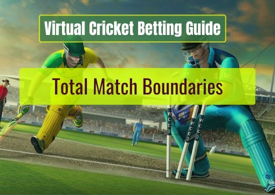 Total Match Boundaries - Virtual Cricket Betting Guide