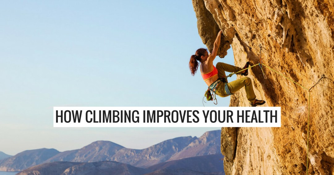 How Climbing Improves Your Health Both Physically & Mentally
