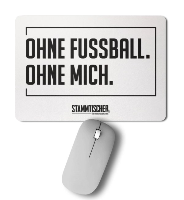 """""""Ohne Fussball. Ohne Mich."""" - Mousepad - Mousepad-6811"""