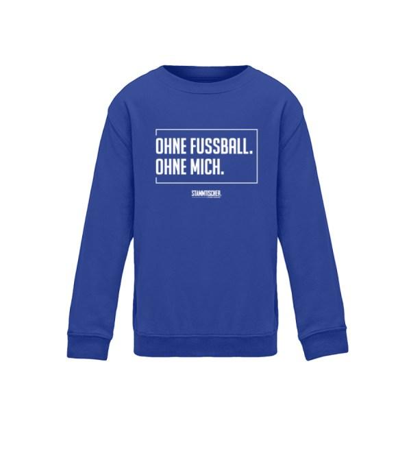 """""""Ohne Fussball. Ohne Mich."""" - Kinder SW - Kinder Sweatshirt-668"""