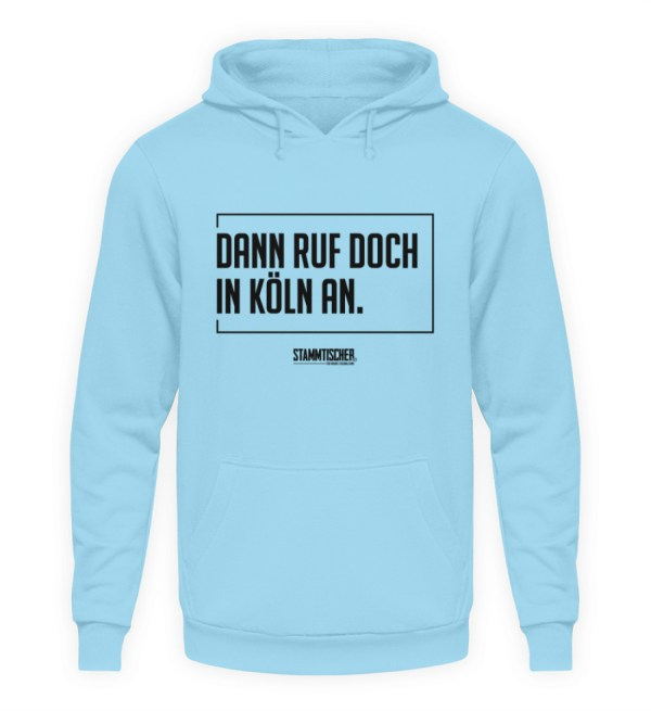 """Dann ruf doch in Köln an."" - Hoodie - Unisex Kapuzenpullover Hoodie-674"