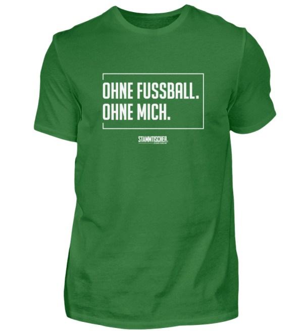 """""""Ohne Fussball. Ohne mich."""" - Shirt - Herren Shirt-718"""