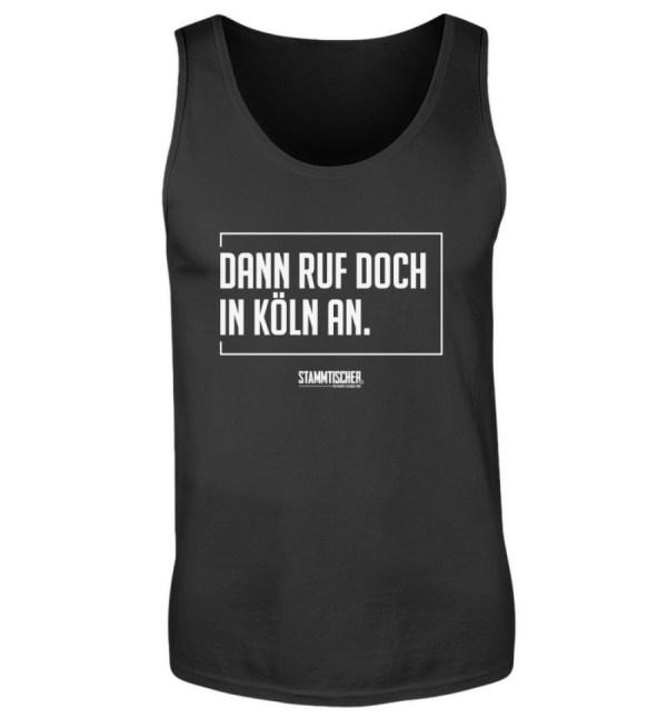 """""""Dann ruf doch in Köln an."""" - Tanktop - Herren Tanktop-16"""