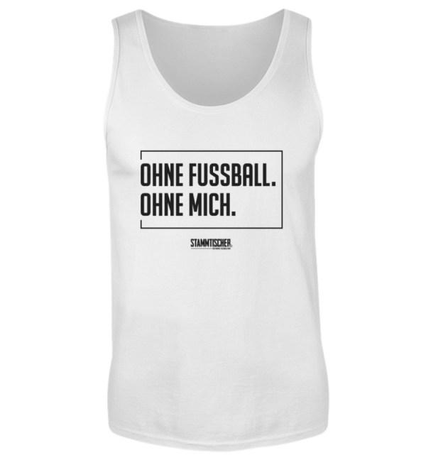 """""""Ohne Fussball. Ohne mich."""" - Tanktop - Herren Tanktop-3"""