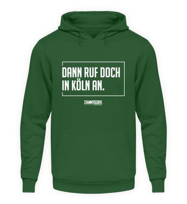 """Dann ruf doch in Köln an."" - Hoodie - Unisex Kapuzenpullover Hoodie-833"