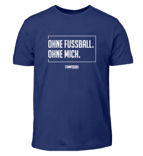 """Ohne Fussball. Ohne Mich.""-Kinder-h - Kinder T-Shirt-1115"