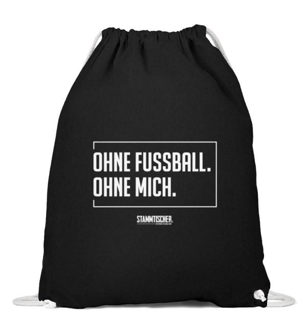 """""""Ohne Fussball. Ohne Mich."""" - Baumwoll - Baumwoll Gymsac-16"""
