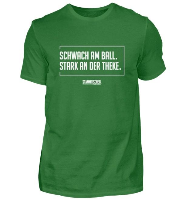 """""""Schwach am Ball. Stark an der Theke."""" - - Herren Shirt-718"""