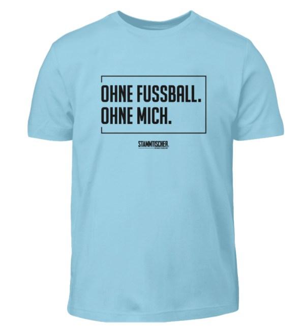 """Ohne Fussball. Ohne Mich."" - Kinder Sh - Kinder T-Shirt-674"