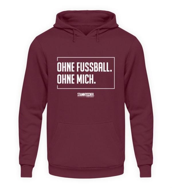 """""""Ohne Fussball. Ohne mich."""" - Hoodie - Unisex Kapuzenpullover Hoodie-839"""