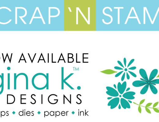 Gina K. Designs Now at Scrap 'N Stamp!