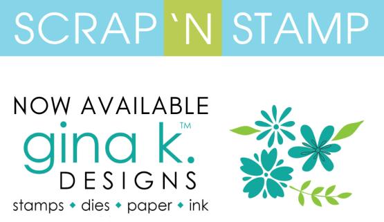 Gina K. Designs Now at Scrap 'N Stamp!