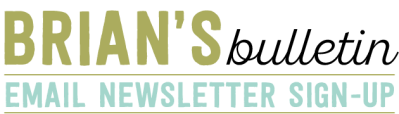 Brian's Bulletin Email Newsletter Sign-Up