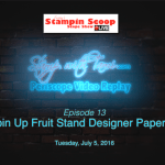 Tuesday's Stampin Scoop Show – Episode 13 – the Fruit Stand